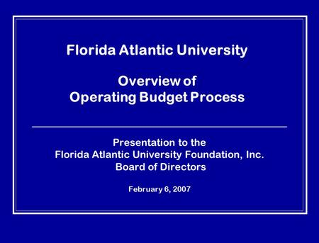 Florida Atlantic University Overview of Operating Budget Process Presentation to the Florida Atlantic University Foundation, Inc. Board of Directors February.
