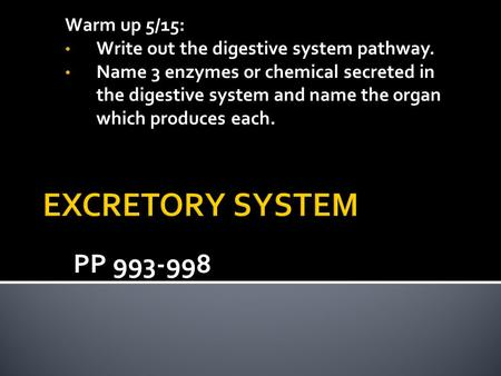 PP 993-998 Warm up 5/15: Write out the digestive system pathway. Name 3 enzymes or chemical secreted in the digestive system and name the organ which produces.