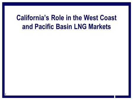 1 California's Role in the West Coast and Pacific Basin LNG Markets.