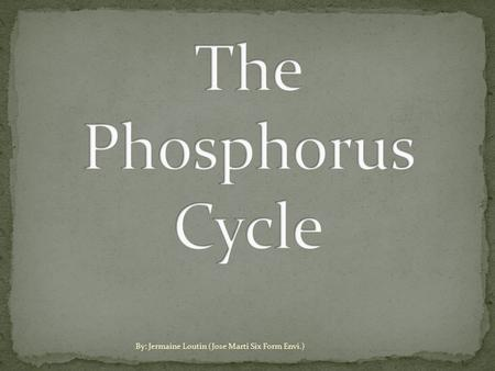 By: Jermaine Loutin (Jose Marti Six Form Envi.)  The phosphorus cycle is the biogeochemical cycle that describes the movement of phosphorus through.