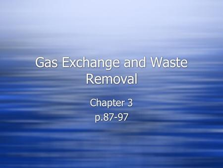Gas Exchange and Waste Removal Chapter 3 p.87-97 Chapter 3 p.87-97.