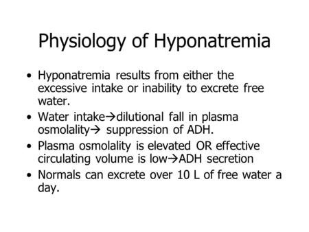 Physiology of Hyponatremia Hyponatremia results from either the excessive intake or inability to excrete free water. Water intake  dilutional fall in.