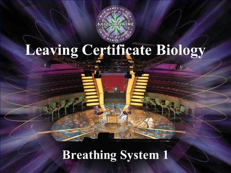 Breathing System 1 Leaving Certificate Biology                € 100 € 200 € 300 € 500 € 2,000 € 1,000 € 4,000 € 8,000 € 16,000 € 32,000.