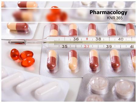 KNR 365 Pharmacology. Pharmacology Defined The study of drugs, their sources, their nature, and their properties. Pharmacology is the study of the body's.