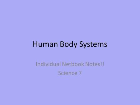 Human Body Systems Individual Netbook Notes!! Science 7.