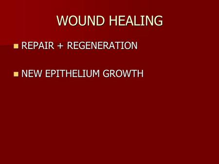 WOUND HEALING REPAIR + REGENERATION REPAIR + REGENERATION NEW EPITHELIUM GROWTH NEW EPITHELIUM GROWTH.