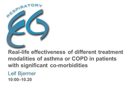 Real-life effectiveness of different treatment modalities of asthma or COPD in patients with significant co-morbidities Leif Bjermer 10:00–10.20.