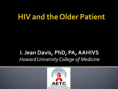 I. Jean Davis, PhD, PA, AAHIVS Howard University College of Medicine.