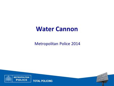 1 Water Cannon Metropolitan Police 2014 TOTAL POLICING.