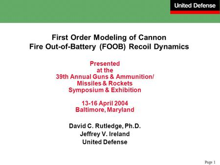 Page 1 First Order Modeling of Cannon Fire Out-of-Battery (FOOB) Recoil Dynamics Presented at the 39th Annual Guns & Ammunition/ Missiles & Rockets Symposium.
