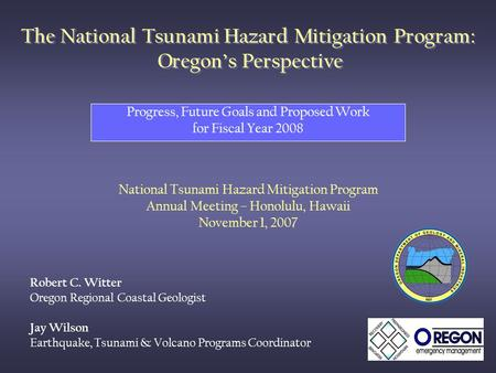 The National Tsunami Hazard Mitigation Program: Oregon's Perspective Progress, Future Goals and Proposed Work for Fiscal Year 2008 National Tsunami Hazard.