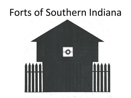Forts of Southern Indiana. By Richard Day Historian Vincennes State Historic Sites.