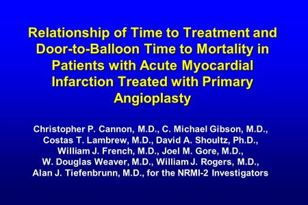 Relationship of Time to Treatment and Door-to-Balloon Time to Mortality in Patients with Acute Myocardial Infarction Treated with Primary Angioplasty Christopher.