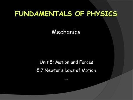 Mechanics Unit 5: Motion and Forces 5.7 Newton's Laws of Motion...