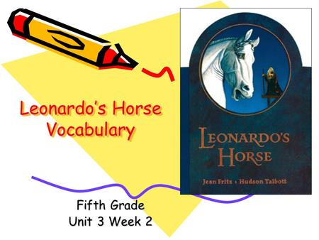 Leonardo's Horse Vocabulary Fifth Grade Unit 3 Week 2.