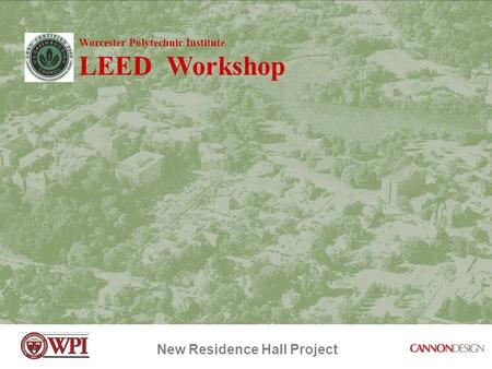 New Residence Hall Project Worcester Polytechnic Institute LEED Workshop.