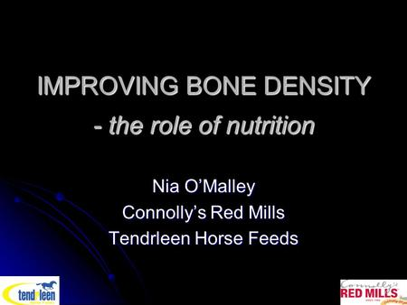 IMPROVING BONE DENSITY - the role of nutrition Nia O'Malley Connolly's Red Mills Tendrleen Horse Feeds.