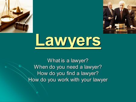 Lawyers What is a lawyer? When do you need a lawyer?
