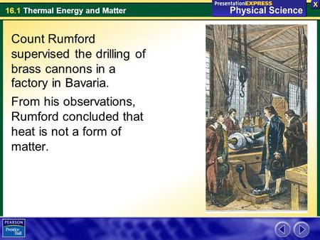 Count Rumford supervised the drilling of brass cannons in a factory in Bavaria. From his observations, Rumford concluded that heat is not a form of matter.