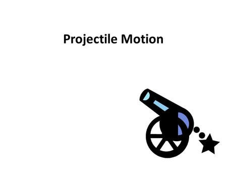 Projectile Motion. Vocabulary 1.Resultant 2.Component 3.Resolution 4.Projectile 5.Trajectory -The path that the projectile follows 6.Range – pg 77.