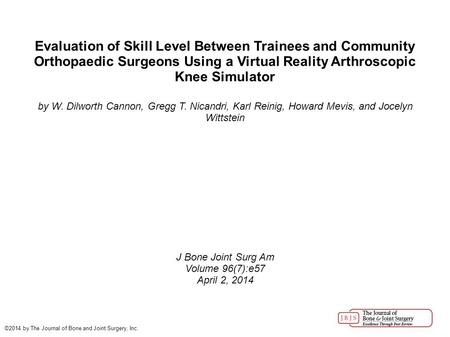 Evaluation of Skill Level Between Trainees and Community Orthopaedic Surgeons Using a Virtual Reality Arthroscopic Knee Simulator by W. Dilworth Cannon,