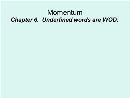 "Momentum Chapter 6. Underlined words are WOD.. Momentum Momentum: mass in motion. Abbreviated with a rho which looks like a ""p"" Momentum is a vector!!"