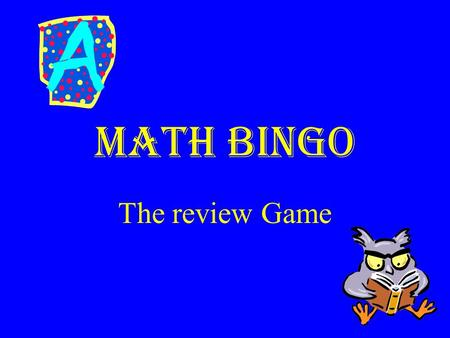 Math Bingo The review Game. Required Materials Piece of loose-leaf paper Pen and pencil Brain Graphing Calculator.
