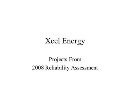 Xcel Energy Projects From 2008 Reliability Assessment.