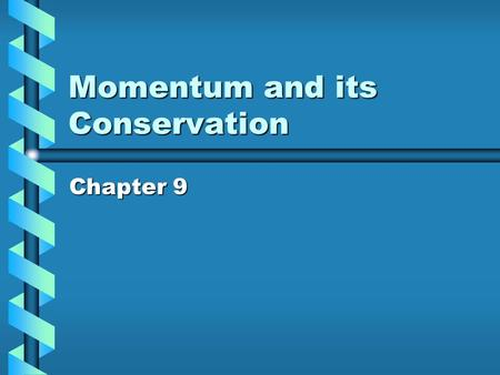 Momentum and its Conservation Chapter 9. Momentum Objects in motion are said to have a momentum.Objects in motion are said to have a momentum. Momentum.