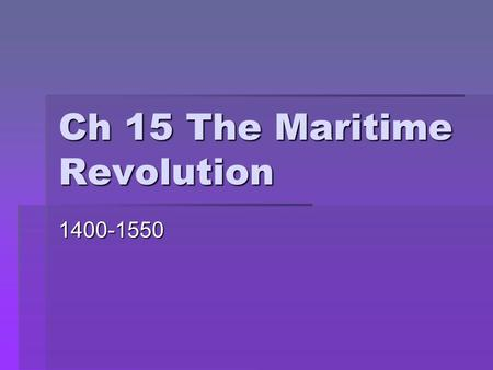 Ch 15 The Maritime Revolution 1400-1550. Global Maritime Expansion Before 1450: The Pacific Ocean  Over a period of several thousand years, peoples originally.