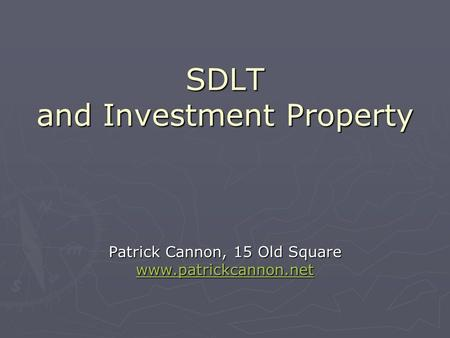 SDLT and Investment Property Patrick Cannon, 15 Old Square www.patrickcannon.net.