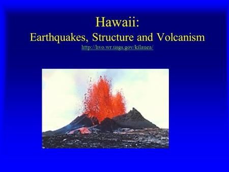 Hawaii: Earthquakes, Structure and Volcanism
