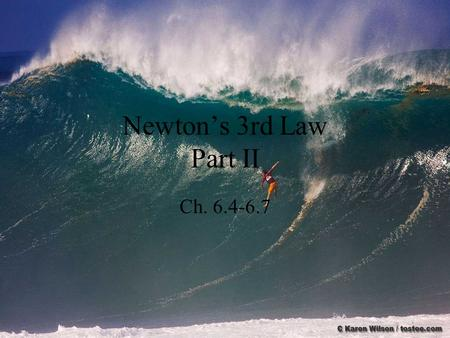 Newton's 3rd Law Part II Ch. 6.4-6.7. Review State Newton's 3rd Law Let's discuss these 3 pictures using Newton's 3rd law. Show next time question 6-3,