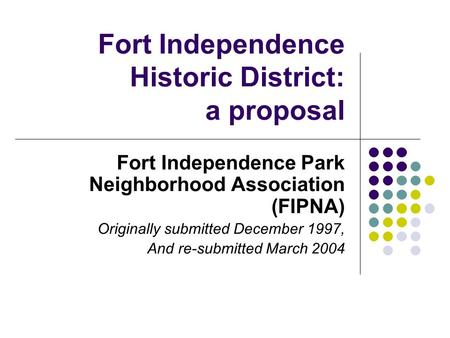 Fort Independence Historic District: a proposal Fort Independence Park Neighborhood Association (FIPNA) Originally submitted December 1997, And re-submitted.