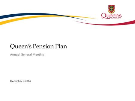 Queen's Pension Plan Annual General Meeting December 5, 2014.