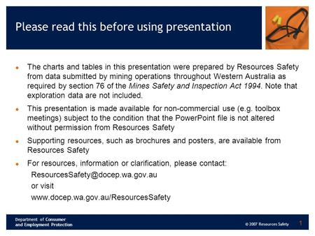Department of Consumer and Employment Protection © 2007 Resources Safety 1 Please read this before using presentation The charts and tables in this presentation.