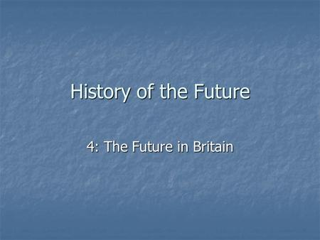 History of the Future 4: The Future in Britain. Frankenstein Written by Mary Shelly (1792-1822) Written by Mary Shelly (1792-1822) Frankenstein creates.