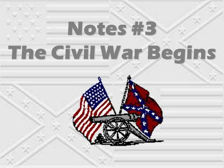 Notes #3 The Civil War Begins Civil War A civil war is a war between people of the same country. There have been many civil wars, but one of the worst.