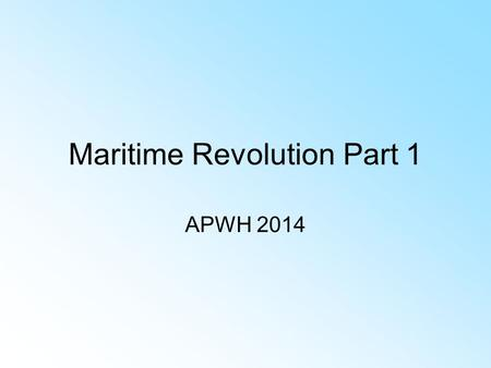 Maritime Revolution Part 1 APWH 2014 AP Test $5.00 With waiver = Free Reduced lunch program or income requirement. $87.00 no waiver. March 23 Last.