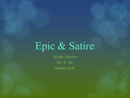 Epic & Satire Gillian Cannon Pd. 9 -10 Honors ELA.