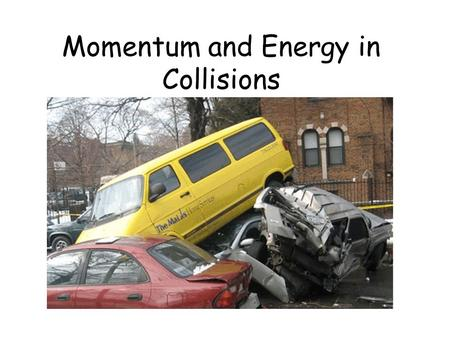 Momentum and Energy in Collisions. A 2kg car moving at 10m/s strikes a 2kg car at rest. They stick together and move to the right at ___________m/s.