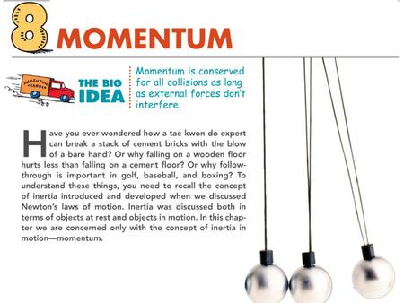 Notes Chapter 8 Momentum Objectives: Define momentum. (8.1) Define impulse and describe how it affects momentum. (8.2) Explain why an impulse is greater.