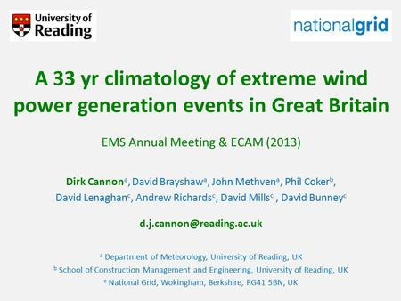 A 33 yr climatology of extreme wind power generation events in Great Britain EMS Annual Meeting & ECAM (2013) Dirk Cannon a, David Brayshaw a, John Methven.