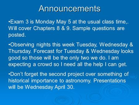 Announcements Exam 3 is Monday May 5 at the usual class time,. Will cover Chapters 8 & 9. Sample questions are posted. Observing nights this week Tuesday,