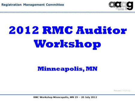 RMC Workshop Minneapolis, MN 19 – 20 July 2012 Registration Management Committee 2012 RMC Auditor Workshop Minneapolis, MN Revised 7/17/12.