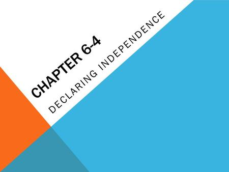 CHAPTER 6-4 DECLARING INDEPENDENCE. KEY IDEAS Rising tensions between Britain and the colonies led to outbreak of Revolutionary War As fighting continued,