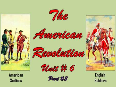 American Soldiers English Soldiers. The Causes of the American revolution 1775 - 1777 The Colonist Adjust To War.