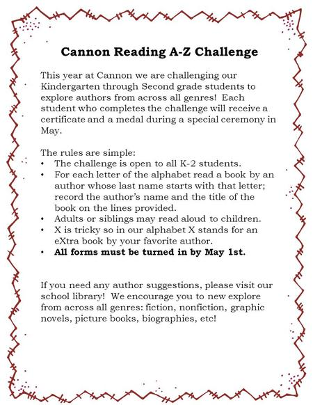Cannon Reading A-Z Challenge This year at Cannon we are challenging our Kindergarten through Second grade students to explore authors from across all genres!
