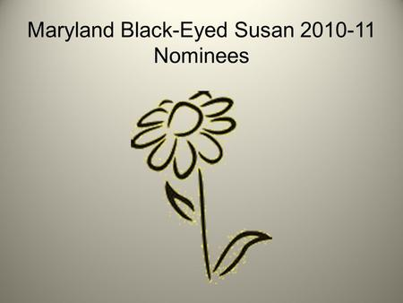 Maryland Black-Eyed Susan 2010-11 Nominees.  The Black-Eyed Susan Book Award honors outstanding books.  Chosen annually by Maryland students. What is.
