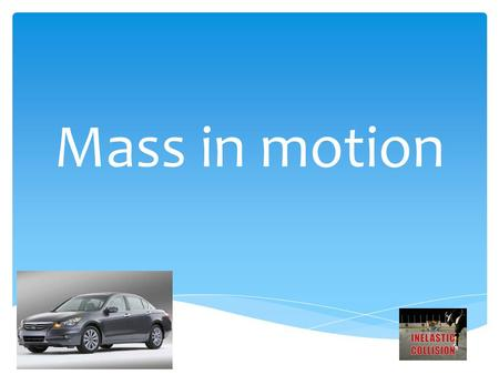 Mass in motion.